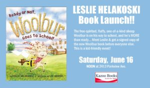 Leslie Helakoski: Woolbur Goes to School Book Launch!! @ Kazoo Books